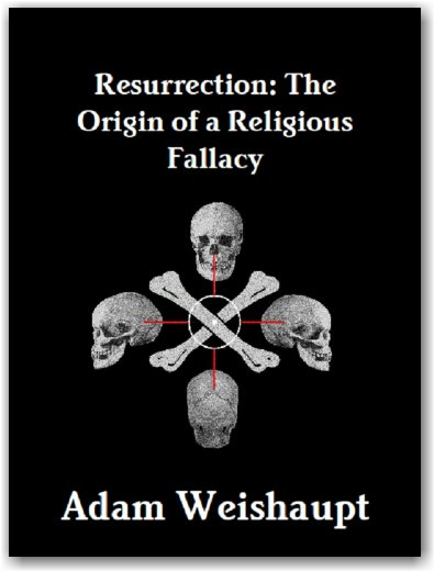 Resurrection: The Origin of a Religious Fallacy (The Anti-Christian Series Book 6) by [Weishaupt, Adam]